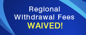 Regional Withdrawal Fees WAIVED!